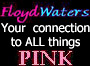 FloydWaters - Your Connection to ALL Things PINK